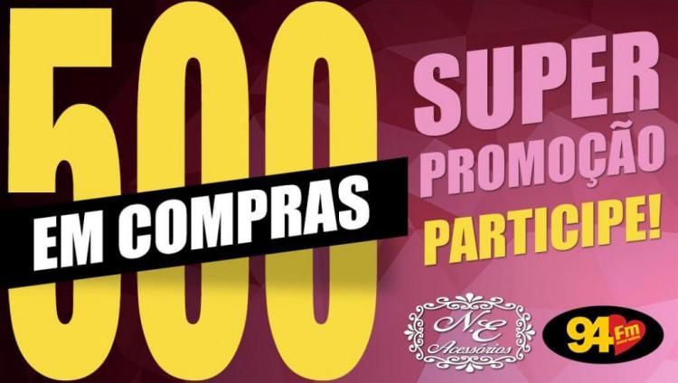 Banner: 500 reais NE Acessórios e 94 FM